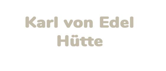 Karl von Edel Hütte